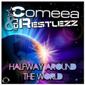 COMEEA & DJ RESTLEZZ - HALFWAY AROUND THE WORLD